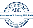 American Board of Dermatology cetified - Christopher V. Crosby, Md,Phd