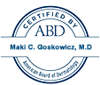 American Board of Dermatology cetified  - Maki C. Goskowicz, MD
